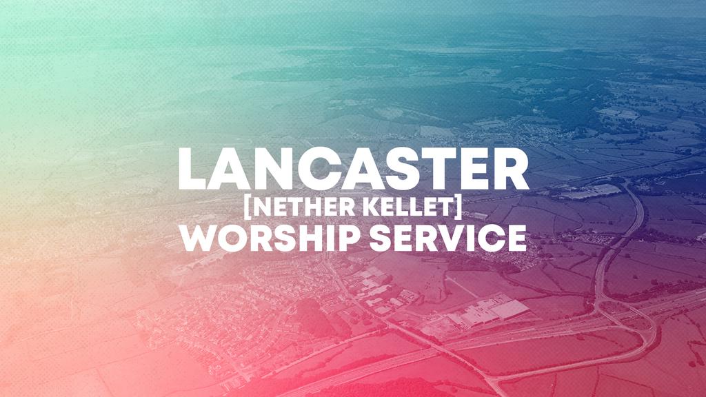 10:30am Lancaster (Nether Kellet) Worship Service