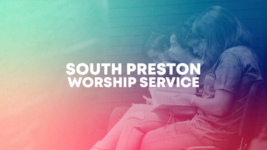9:15am South Preston Worship Service